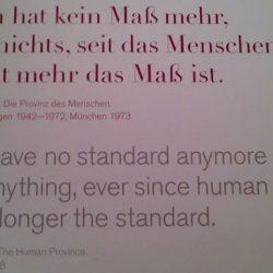 """Zitat: """"Man hat kein Maß mehr, für nichts, seit das Menschenleben nicht mehr das Maß ist."""" Elias Canetti, Die Provinz des Menschen"""